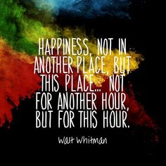 Quotes about Happiness : Happiness not in another place but this place not for another hour but fo