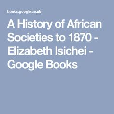 A History of African Societies to 1870 - Elizabeth Isichei - Google Books