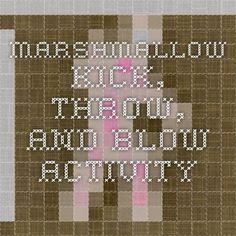 Marshmallow Kick, Throw, and Blow Activity