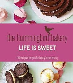 The Hummingbird Bakery Life Is Sweet: 100 Original Recipes For Happy Home Baking PDF