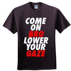 Come On On Bro Lower Your Gaze t-shirt