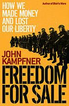 Freedom for sale : how we made money and lost our liberty