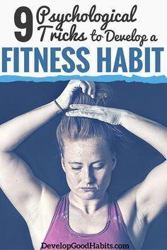 9 Psychological Tricks to Develop a Fitness Habit - Develop Good Habits  Find more relevant stuff: victoriajohnson.wordpress.com