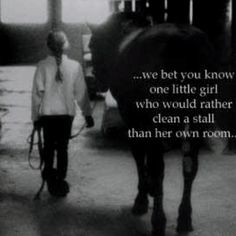 Still the same little girl who wished once upon a time that she would one day get to muck out her very own horse's stall ♥