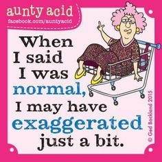 Aunty Acid on being normal...