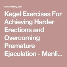 Kegel Exercises For Achieving Harder Erections and Overcoming Premature Ejaculation - Menlify