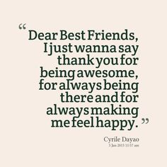 Dear Best Friends, I just wanna say thank you for being awesome, for always being there and for always making me feel happy. - Inspirably.com
