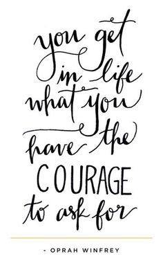 you get in life what you have the courage to ask for // oprah winfrey #strong #healthy