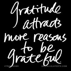 Gratitude attracts more reasons to be grateful. Subscribe: DanielleLaPorte.com #Truthbomb #Words #Quotes
