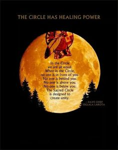 """The circle has healing power. In the Circle we are all equal. When in the Circle, no one is in front of you. The Sacred Circle is designed to create unity. Native American Prayers, Native American Spirituality, Native American Wisdom, Native American History, American Indians, American Symbols, Native American Cherokee, Cherokee Nation, Quotes Wolf"