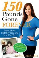 150 Pounds Gone Forever: Lose Weight with Diane Carbonell Collection Name: 150 Pounds Gone Forever: Lose Weight with Diane Carbonell Release Date: 201 Weight Loss Plans, Easy Weight Loss, Healthy Weight Loss, Losing Weight, Reduce Weight, How To Lose Weight Fast, 150 Pounds, 150 Lbs, Ww Recipes