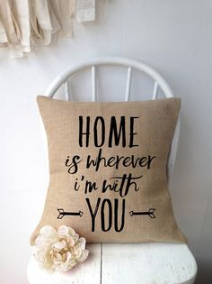"""Home is wherever I'm with you"" 18"" Burlap Pillow Cover! 6 Options! 