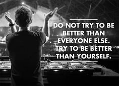 Inspirational Dj Quotes - Inspirational Dj Quotes, Do Not Try to Be Better Than Others Motivation Quote Edm Dj Plur Dj Quotes, Quotes To Live By, Best Quotes, Motivational Quotes, Inspirational Quotes, Serato Dj, House Music, Everyone Else, Electronic Music