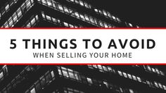 5 Things to Avoid When Selling Your Home - http://houstonlong.com/5-things-avoid-selling-home/