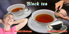 Black tea is more oxidized than green, oolong and white teas. This tea is used for improving mental alertness.