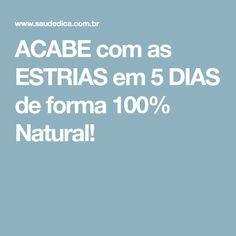 ACABE com as ESTRIAS em 5 DIAS de forma 100% Natural!