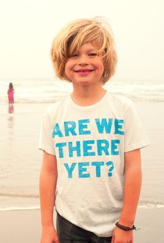 Because every curious child wants to know, are we there yet?