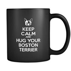 Awesome Boston terrier mug is a perfect gift for any coffee or tea drinker. Keep Calm and Hug Your Boston terrier mug is a premium quality that will get the attention of friends, family members for it