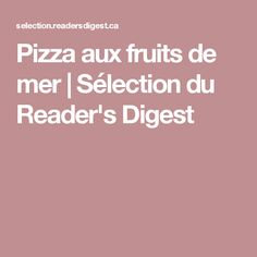 Pizza aux fruits de mer | Sélection du Reader's Digest Pain, Yummy Food, Sauces, Spaghetti, Seafood, Clams, Ricardo Recipe, Oven Cooking, Puddings