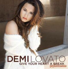 Demi Lovato- Give Your Heart A Break