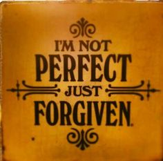 Not perfect, just forgiven