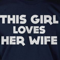This Girl Loves Her Wife Gay Marriage Wedding by IceCreamTees