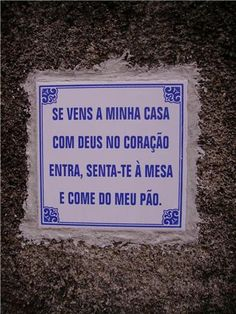 """If you come to my home with God in your heart, come in, seat at the table and share my bread """" Portuguese Culture, Portuguese Tiles, Soul Quotes, Wise Quotes, Facebook 1, Portugal Travel, Proverbs, Letter Board, Meant To Be"""