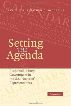 Setting the Agenda: Responsible Party Government in the U.S. House of Representatives by Gary W. Cox, http://www.amazon.com/dp/0521619963/ref=cm_sw_r_pi_dp_B1Eprb0X9J32R