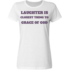 Laughter Is The Closest Thing To Grace Of God