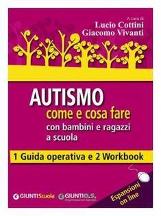 16 libri sull'autismo per conoscerlo più da vicino – Autismo come e cosa fare con bambini e ragazzi a scuola di AA. VV.