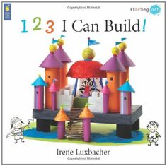 123 I Can Build! (Starting Art) by Irene Luxbacher. $6.95. Reading level: Ages 4 and up. Publisher: Kids Can Press (September 1, 2009). Publication: September 1, 2009. Series - Starting Art