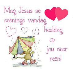 Good Morning Wishes, Good Morning Quotes, Birthday Wishes, Happy Birthday, Lekker Dag, Evening Greetings, Afrikaanse Quotes, Goeie More, Good Thoughts