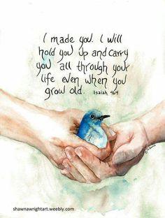 My passion is sharing Bible Promises; birds my favorite subject, watercolor the medium. Biblical Quotes, Bible Verses Quotes, Bible Scriptures, Spiritual Quotes, Faith Quotes, Scripture Art, Isaiah 46 4, Images Bible, Bibel Journal