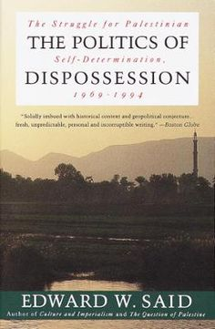 The Politics of Dispossession by Edward W. Said, Click to Start Reading eBook, Ever since the appearance of his groundbreaking The Question of Palestine, Edward Said has been Ameri