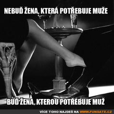 Nebuď žena, která potřebuje muže… Happy Women, True Words, Motto, Quotations, Clever, Motivational Quotes, Life Quotes, Relationship, Thoughts