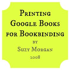 Printing Google Books for Bookbinding by Suzy Morgan, 2008