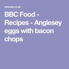 BBC Food - Recipes - Anglesey eggs with bacon chops