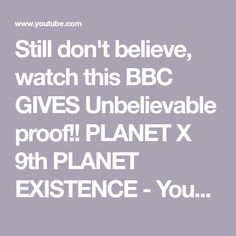 Still don't believe, watch this BBC GIVES Unbelievable proof!! PLANET X 9th PLANET EXISTENCE - YouTube