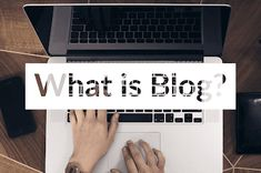 what is a blog? Different Between Blog and Website