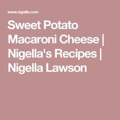 Sweet Potato Macaroni Cheese | Nigella's Recipes | Nigella Lawson