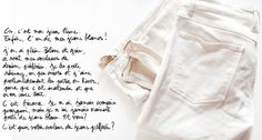 White Jeans. For someone who loves white clothes, I can't remember if I've ever owned a pair.  I am a little nervous to, but I think I will buy some!  I think that they can act as a neutral base for some beautiful outfits!  I just have to be careful with my undergarments! :)