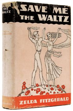 Zelda Fitzgerald: Save me the Waltz - First edition - 1932 - New York: Charles Scribner's Sons.