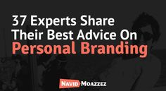 What are your best 'Personal Branding Tips' for entrepreneurs? In this article, 37 experts share their best personal branding tips for online entrepreneurs!