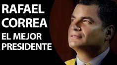 Rafael Correa, el Mejor Presidente del Ecuador