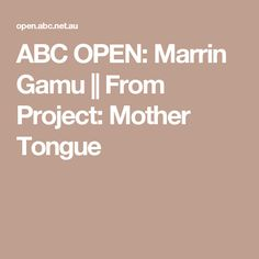 ABC OPEN: Marrin Gamu || From Project: Mother Tongue