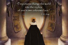 """Carl Jung: """"Projections change the world into the replica of one's own unknown face…"""""""