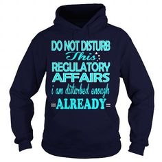 REGULATORY AFFAIRS Do Not Disturb This I Am Disturbed Enough Already T Shirts, Hoodie, Tee Shirts ==► Shopping Now!