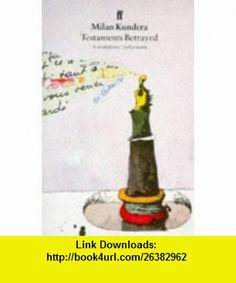 Testaments Betrayed (9780571173372) Milan Kundera , ISBN-10: 0571173373  , ISBN-13: 978-0571173372 ,  , tutorials , pdf , ebook , torrent , downloads , rapidshare , filesonic , hotfile , megaupload , fileserve