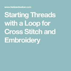 Starting Threads with a Loop for Cross Stitch and Embroidery