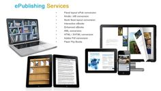 We are one among the reputed companies providing quality epublishing services in India. Our services include ePub creation, management and cost effective solution based upon the needs of customer. Our conversion output is compatible with popular platforms like Apple iBook Store, Google Books, Barnes and Noble.  Our various other service offerings in this domain include:  •	Fixed layout ePub conversion •	Kindle / kf8 conversion •	Nook fixed layout conversion •	Interactive eBooks •	Enhanced…